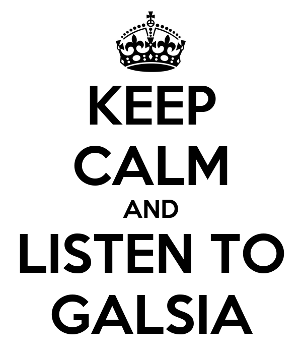 KEEP CALM AND LISTEN TO GALSIA