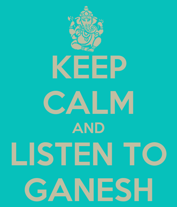 KEEP CALM AND LISTEN TO GANESH