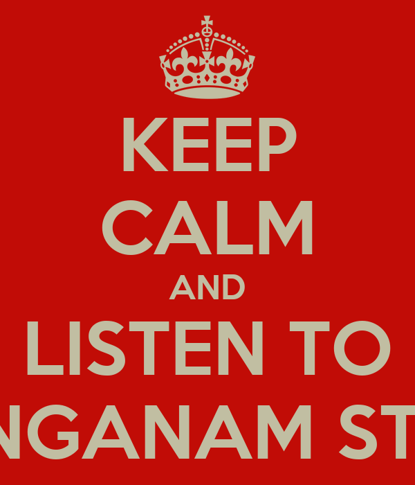KEEP CALM AND LISTEN TO GANGANAM STYLE