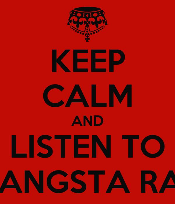 KEEP CALM AND LISTEN TO GANGSTA RAP