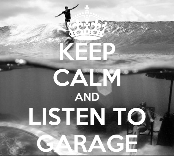 KEEP CALM AND LISTEN TO GARAGE
