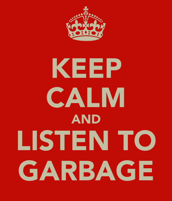 KEEP CALM AND LISTEN TO GARBAGE