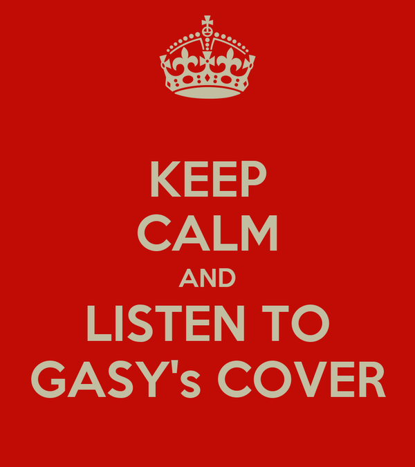 KEEP CALM AND LISTEN TO GASY's COVER