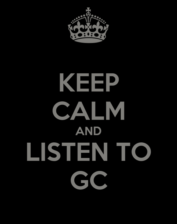 KEEP CALM AND LISTEN TO GC