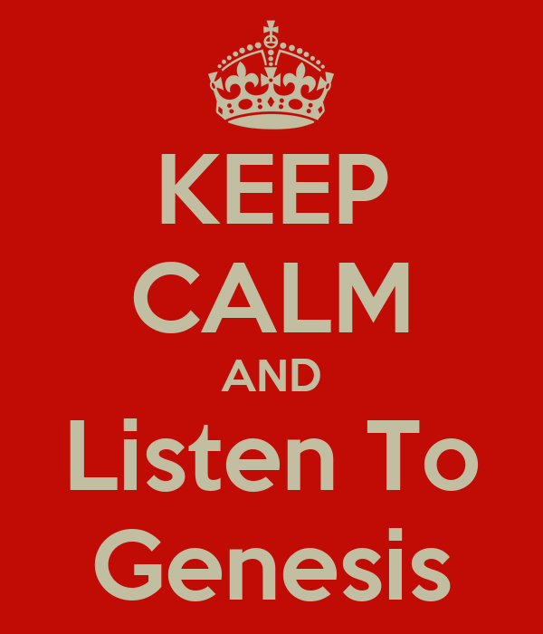 KEEP CALM AND Listen To Genesis