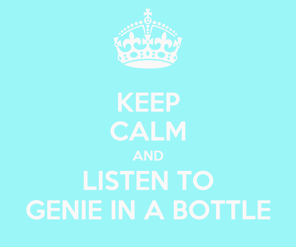 KEEP CALM AND LISTEN TO GENIE IN A BOTTLE