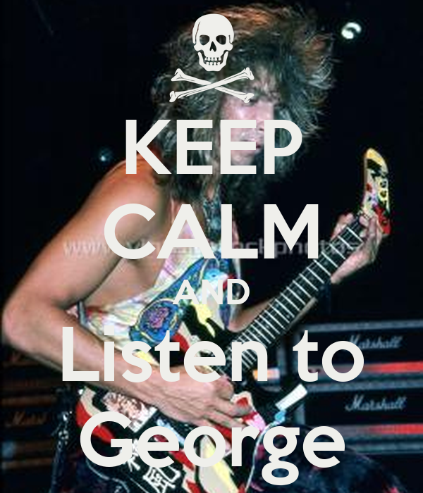 KEEP CALM AND Listen to George
