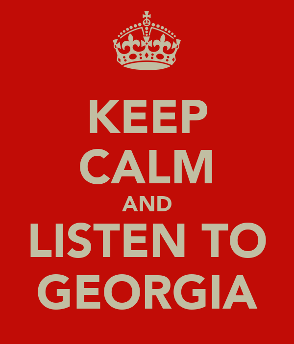 KEEP CALM AND LISTEN TO GEORGIA