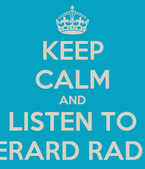 KEEP CALM AND LISTEN TO GERARD RADIO