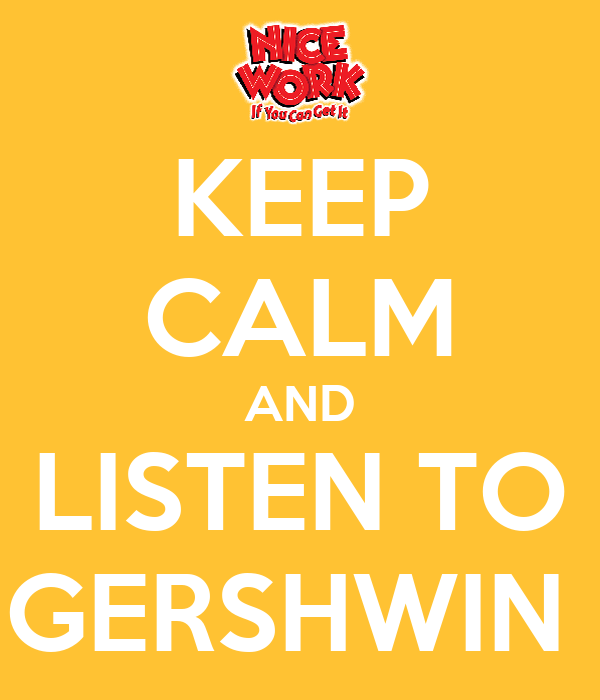 KEEP CALM AND LISTEN TO GERSHWIN