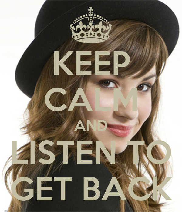 KEEP CALM AND LISTEN TO GET BACK