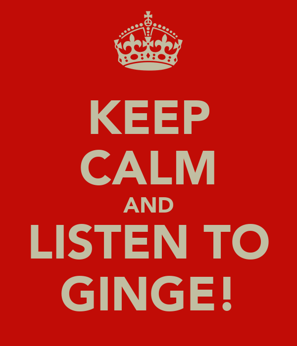KEEP CALM AND LISTEN TO GINGE!