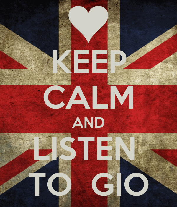 KEEP CALM AND LISTEN  TO  GIO