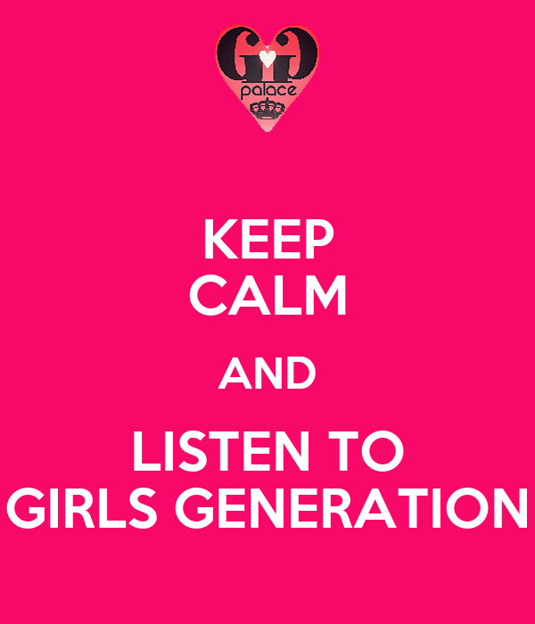 KEEP CALM AND LISTEN TO GIRLS GENERATION