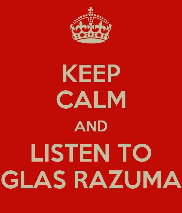 KEEP CALM AND LISTEN TO GLAS RAZUMA