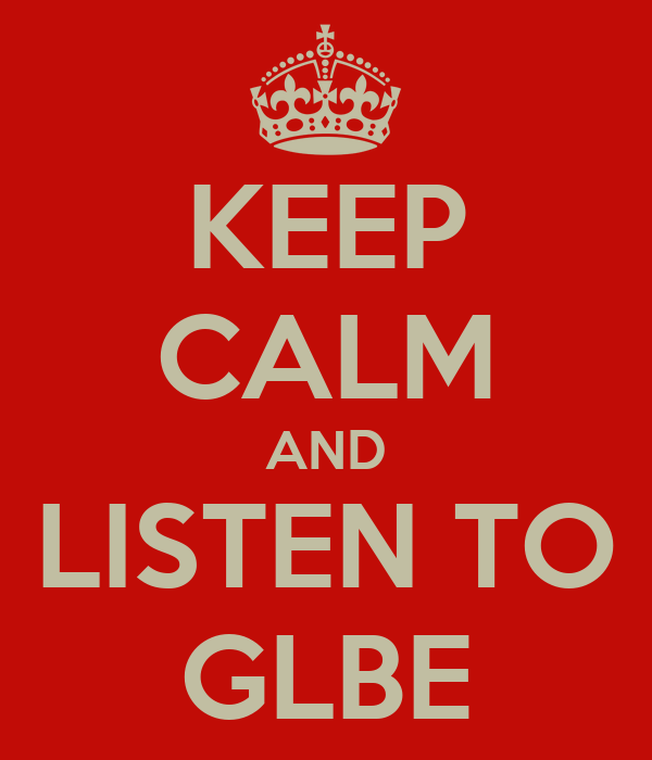 KEEP CALM AND LISTEN TO GLBE