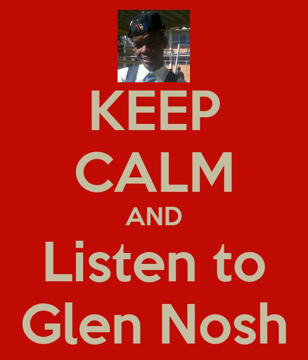 KEEP CALM AND Listen to Glen Nosh