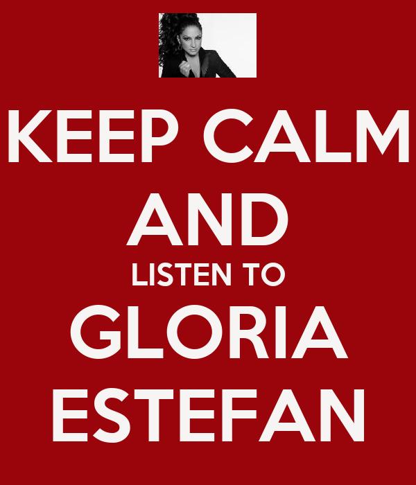 KEEP CALM AND LISTEN TO GLORIA ESTEFAN