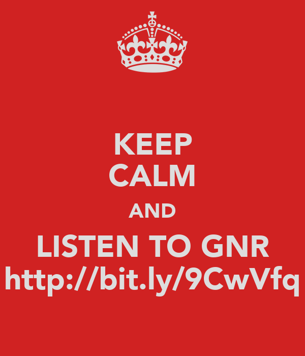 KEEP CALM AND LISTEN TO GNR http://bit.ly/9CwVfq