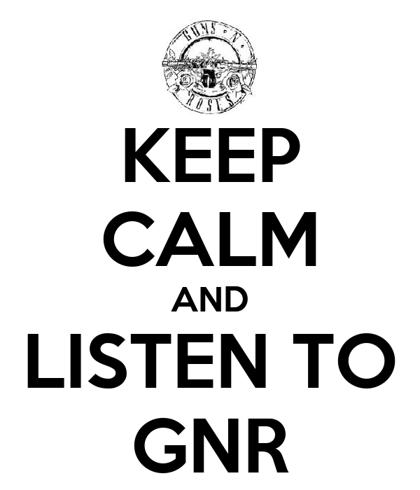 KEEP CALM AND LISTEN TO GNR