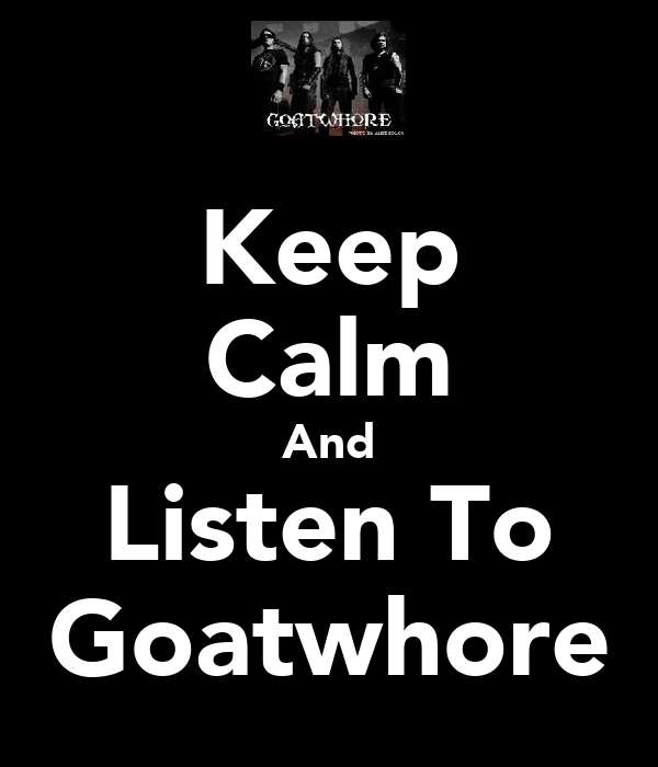 Keep Calm And Listen To Goatwhore