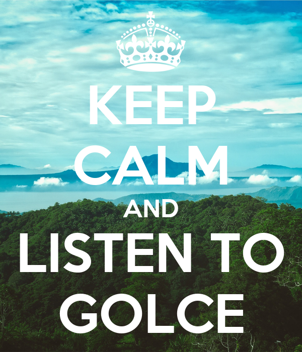 KEEP CALM AND LISTEN TO GOLCE
