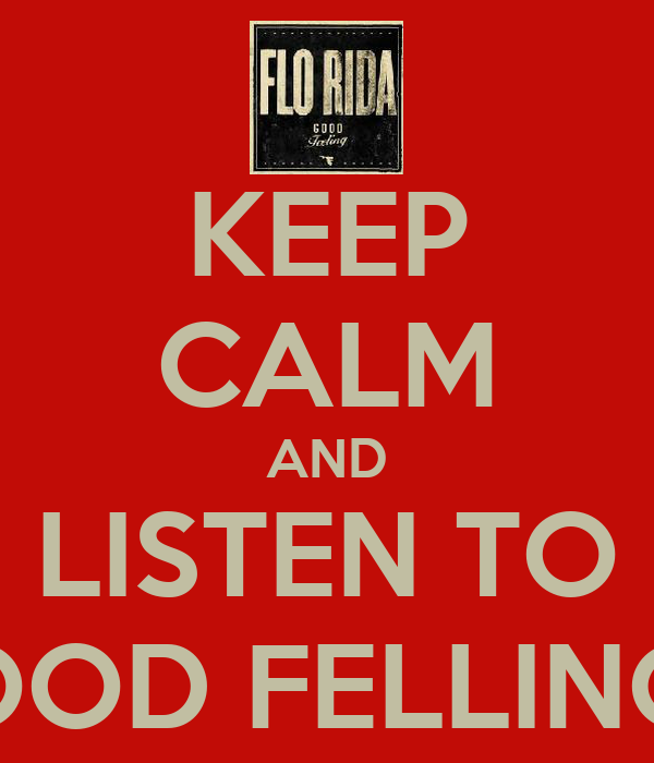 KEEP CALM AND LISTEN TO GOOD FELLINGS