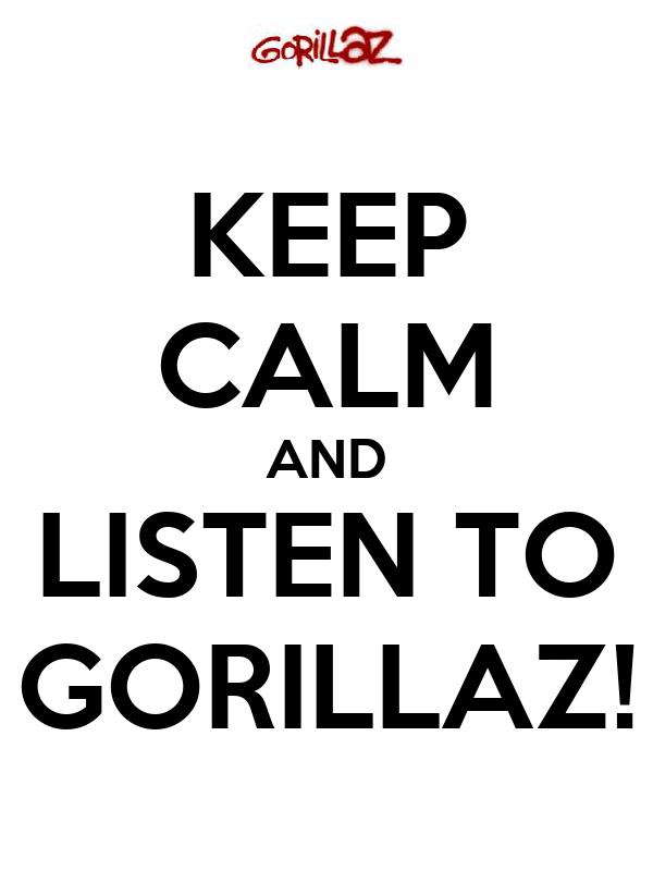KEEP CALM AND LISTEN TO GORILLAZ!