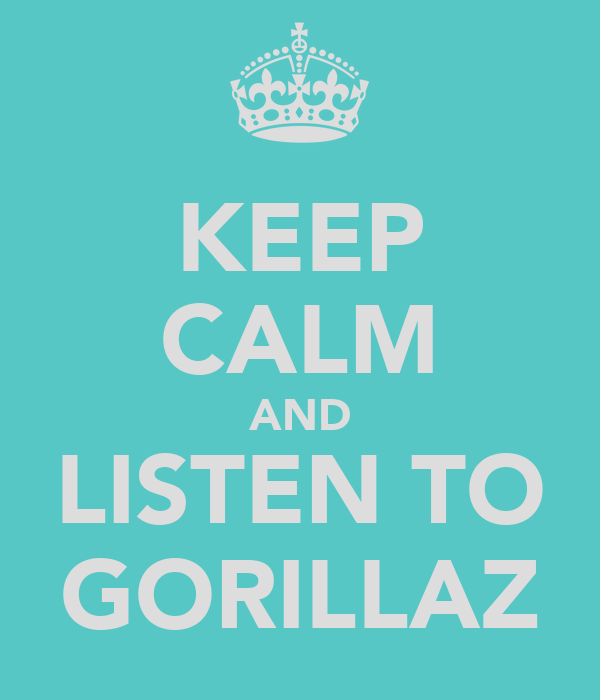 KEEP CALM AND LISTEN TO GORILLAZ