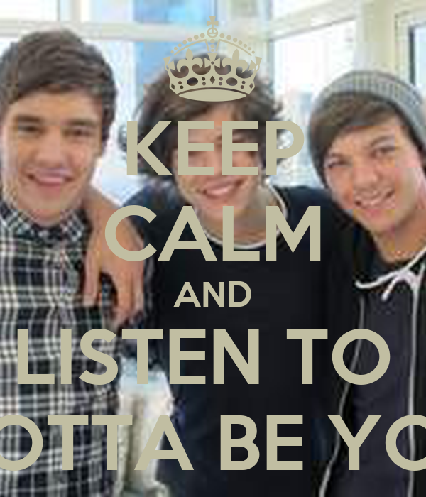 KEEP CALM AND LISTEN TO  GOTTA BE YOU