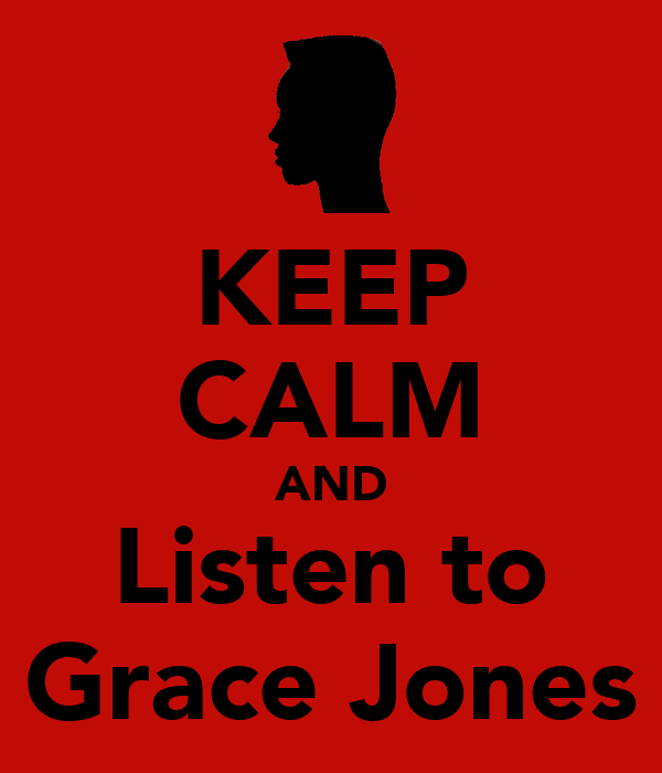 KEEP CALM AND Listen to Grace Jones