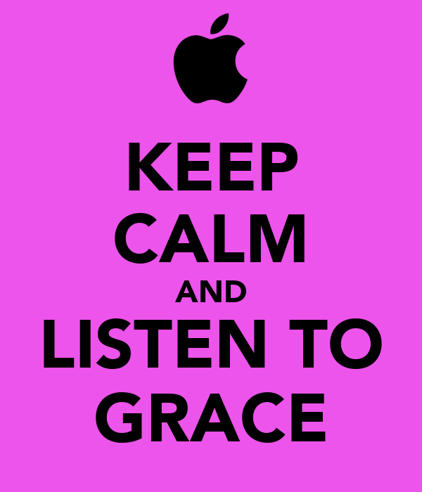 KEEP CALM AND LISTEN TO GRACE