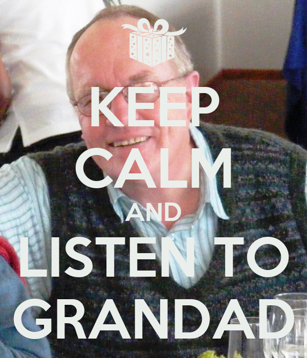 KEEP CALM AND LISTEN TO GRANDAD