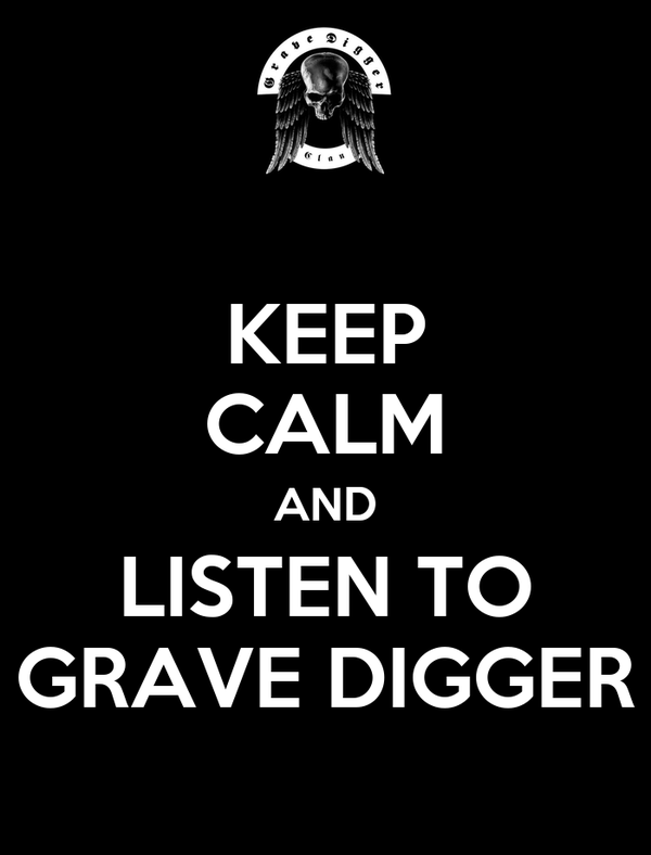 KEEP CALM AND LISTEN TO GRAVE DIGGER