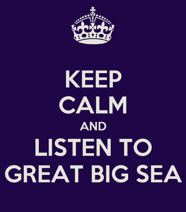 KEEP CALM AND LISTEN TO GREAT BIG SEA