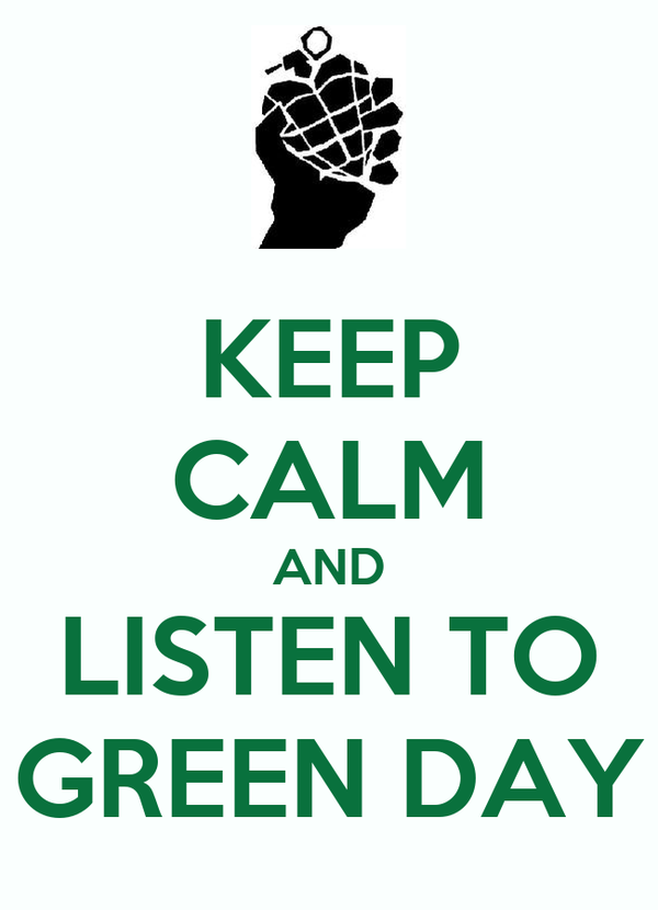 KEEP CALM AND LISTEN TO GREEN DAY