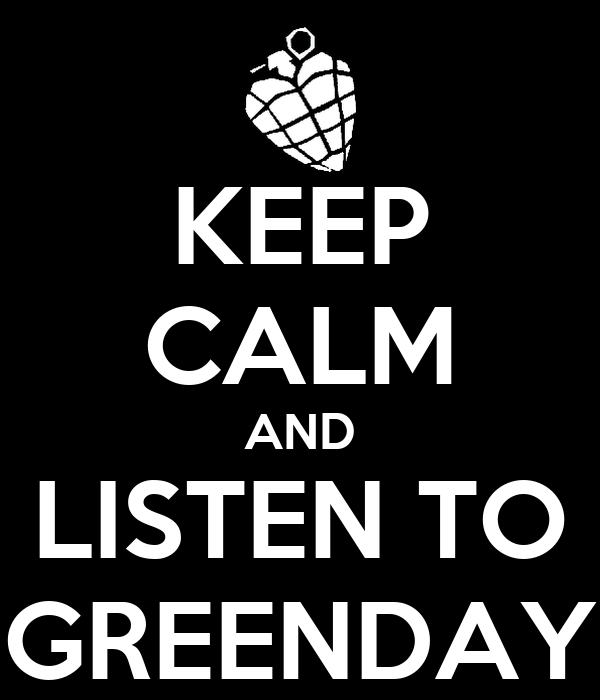 KEEP CALM AND LISTEN TO GREENDAY