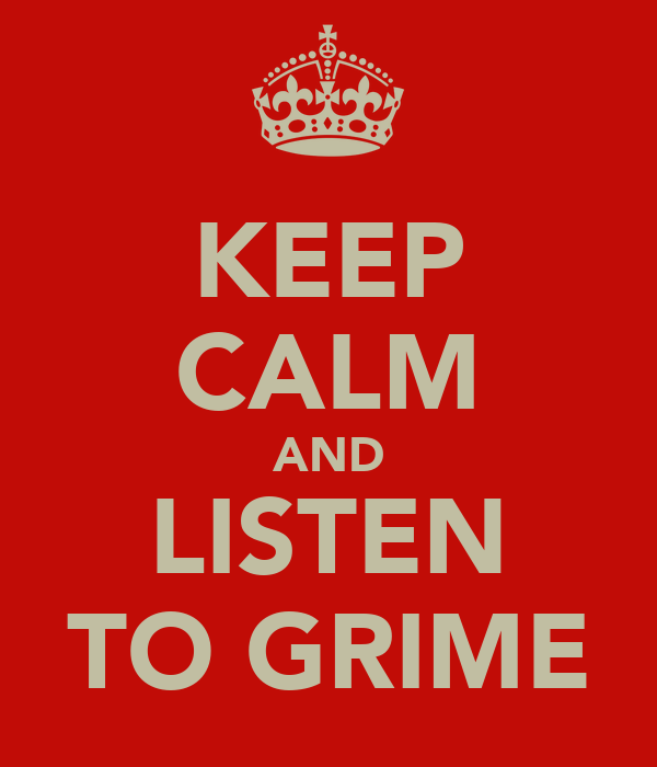 KEEP CALM AND LISTEN TO GRIME