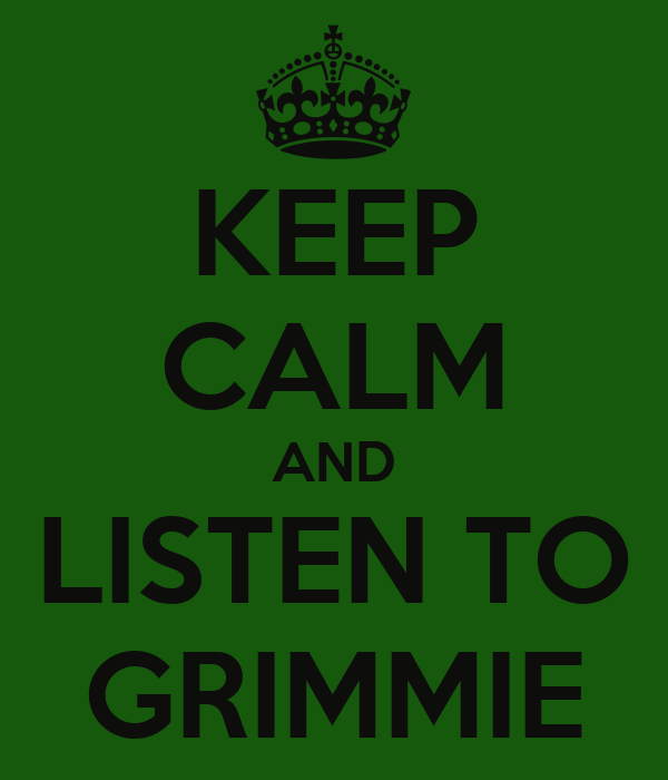 KEEP CALM AND LISTEN TO GRIMMIE
