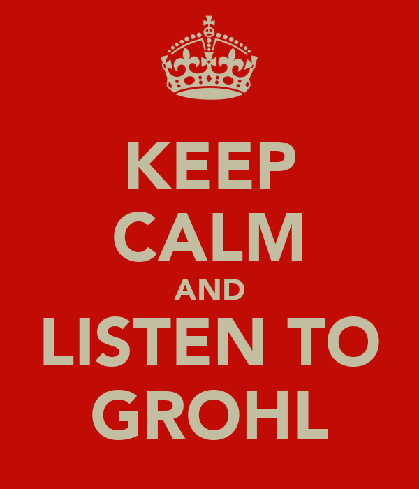 KEEP CALM AND LISTEN TO GROHL