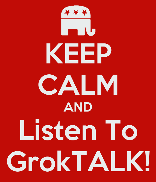 KEEP CALM AND Listen To GrokTALK!