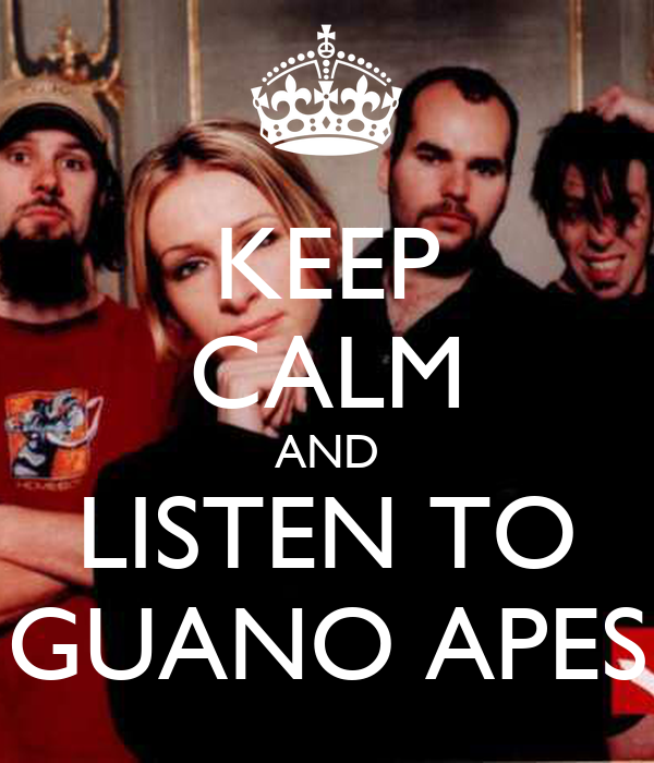 KEEP CALM AND LISTEN TO GUANO APES