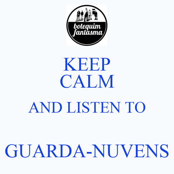 KEEP CALM AND LISTEN TO  GUARDA-NUVENS