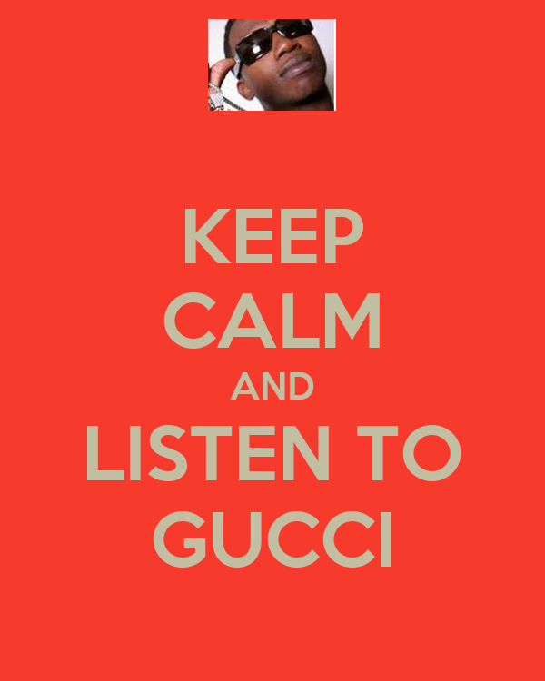 KEEP CALM AND LISTEN TO GUCCI