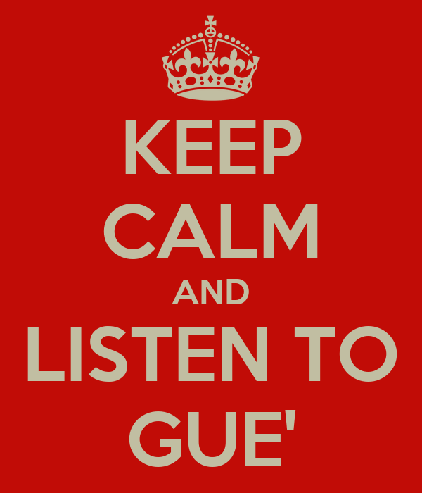 KEEP CALM AND LISTEN TO GUE'
