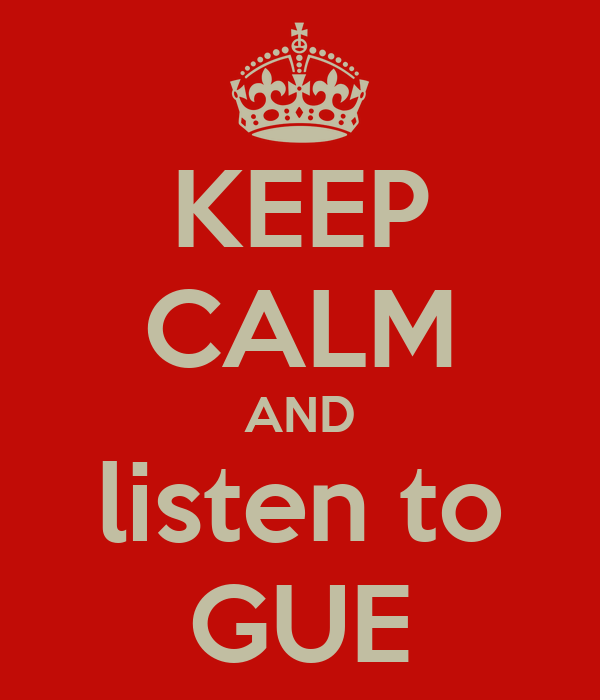 KEEP CALM AND listen to GUE
