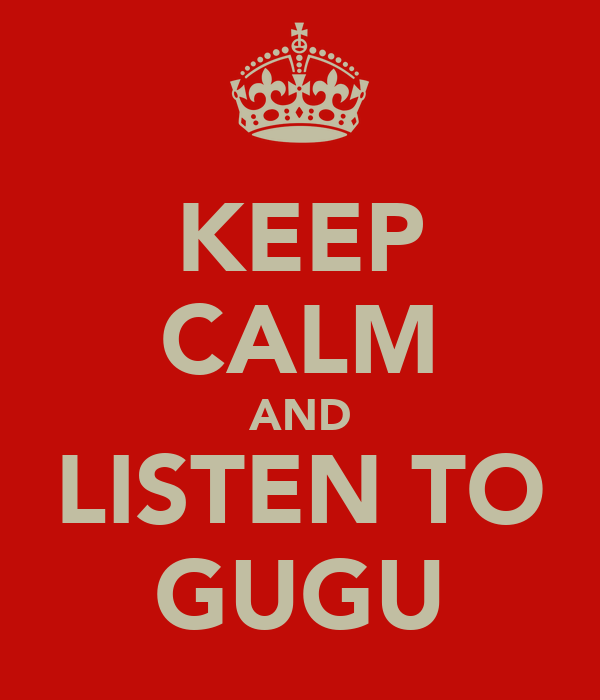 KEEP CALM AND LISTEN TO GUGU