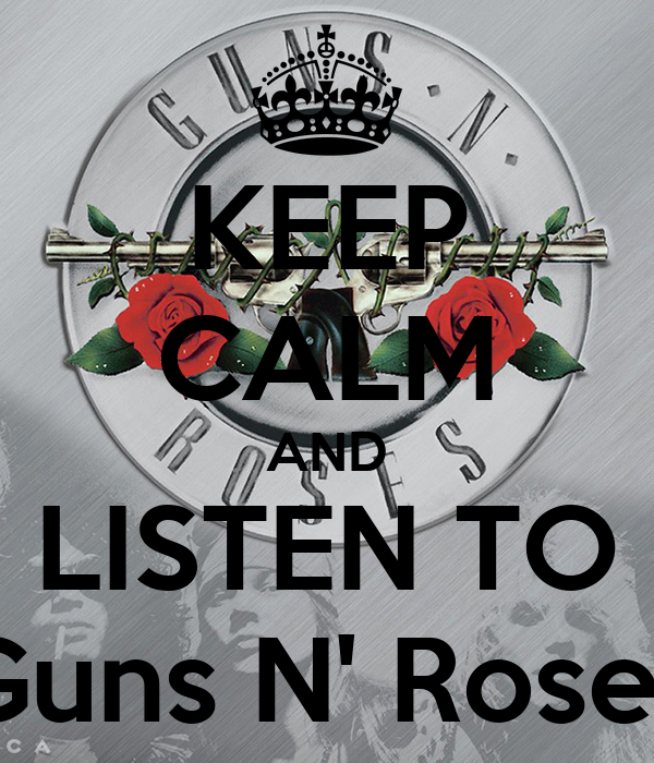 KEEP CALM AND LISTEN TO Guns N' Roses