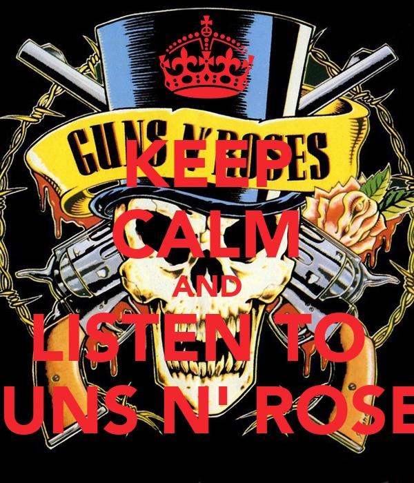 KEEP CALM AND LISTEN TO  GUNS N' ROSES