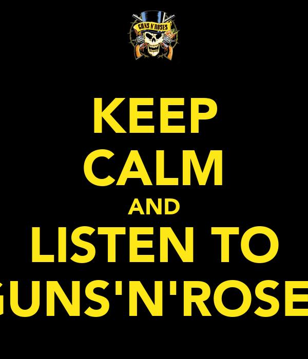 KEEP CALM AND LISTEN TO GUNS'N'ROSES
